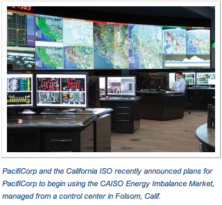 PacifiCorp and the California ISO recently announced plans for PacifiCorp to begin using the CAISO Energy Imbalance Market, managed from a control center in Folsom, Calif.